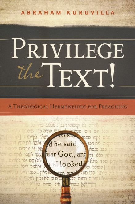 Privilege the Text! A Theological Hermeneutic for Preaching [Paperback]