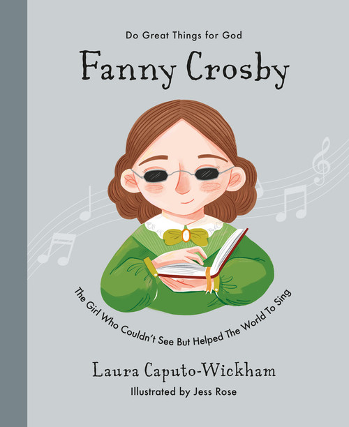 Fanny Crosby The Girl Who Couldn't See But Helped The World To Sing [Hardback]