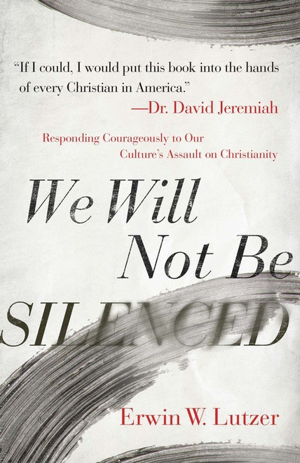 We Will Not Be Silenced Responding with Courage to Our Culture's Assault on Christianity [Paperback]