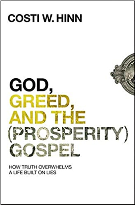 God, Greed, and the (Prosperity) Gospel How Truth Overwhelms a Life Built on Lies [Paperback]