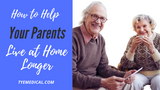 Aging in Place: How Your Parents Can Live at Home Longer