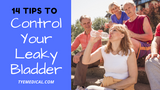 14 Tips for Controlling Your Leaky Bladder