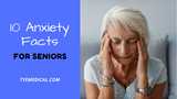 10 Facts About Anxiety and How It Affects Senior Adults