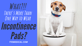 There's More Than One Way to Wear Incontinence Pads – Ready to Try Something New?