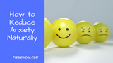 How to Reduce Anxiety Naturally (7 Tips)