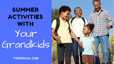 7 Summer Activities for Kids that Are Grandparent Friendly