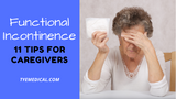 Functional Incontinence: 11 Tips for Caregivers of Dementia Patients