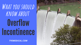 Overflow Incontinence Treatment: What to Do About This Common Male Bladder Condition