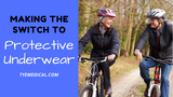 Upgrading to Protective Underwear? When to Make the Switch and Purchasing Tips