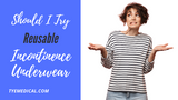 Why Buy Reusable Incontinence Underwear?