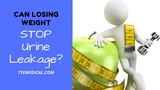 Can Losing Weight Stop Urine Leakage?