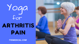 Yoga for Arthritis: How to Ease Your Pain and Sooth Your Mood