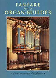 Fanfare for an Organ-Builder: Essays presented to Noel Mander