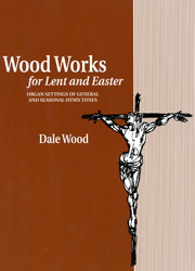 Wood, Dale: Wood Works for Lent and Easter