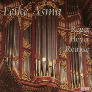 Feike Asma Plays Reger, Hoyer, Reubke