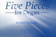 Howells, Herbert: Five Pieces for Organ