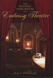 Dyne L. Pfeffenberger, The Historic Fort Wayne Embassy Theatre