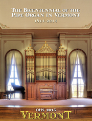 The OHS Atlas 2013: The Bicentennial of the Pipe Organ in Vermont, 1814-2014