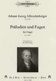 Albrechtsberger, Johann Georg: Preludes and Fugues, op. 5 and op. 6 for manuals and pedal