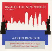 Bach in New Brunswick: Aart Bergwerff Plays 2001 Richards, Fowkes Organ