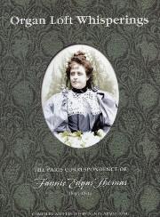 Agnes Armstrong, Organ Loft Whisperings: Paris Correspondence of Fannie Edgar Thomas (1893-1894)