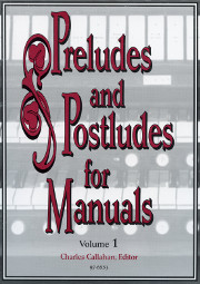 Charles Callahan, Preludes and Postludes for Manuals, Volume 1