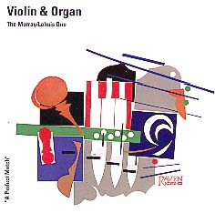 """""""A Perfect Match,"""" The Murray/Lohuis Duo Plays Works for Violin & Organ, Vol. 1"""