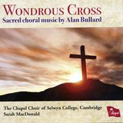 Wondrous Cross: Sacred choral music by Alan Bullard