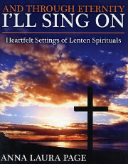 Anna Laura Page, And Through Eternity I'll Sing On: Heartfelt Settings of Lenten Spirituals