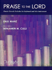 Paul Manz (arranged by Benjamin Culli), Praise to the Lord