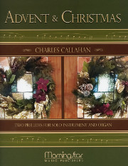 Charles Callahan, Advent and Christmas: Two Preludes for Solo Instrument and Organ