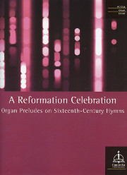 A Reformation Celebration: Organ Preludes on Sixteenth-Century Hymns
