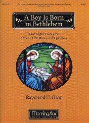 A Boy Is Born in Bethlehem: Five Organ Pieces for Advent, Christmas and Epiphany