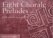 Aaron David Miller, Eight Chorale Preludes for manuals