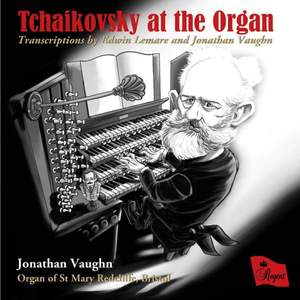 Tchaikovsky at the Organ: Transcriptions by Edwin Lemare and Jonathan Vaughan