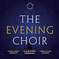 The Evening Choir: Sacred Choral Music by Carson Cooman