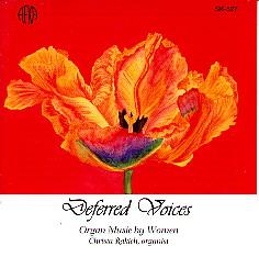 Deferred Voices: Christa Rakich Plays Organ Works of Women