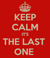 keep-calm-yes-it-is-the-last-one.jpg