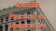 CAREER Practical vs. Imaginative [VIDEO]