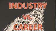 INDUSTRY vs. CAREER [VIDEO]