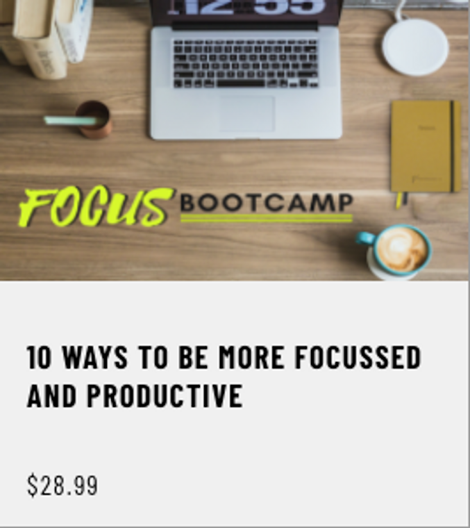 10 Ways To Be More Focussed, Balanced and Productive (buy & enrol below)