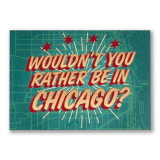 Wouldn't You Rather Be In Chicago Postcard