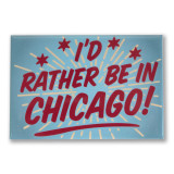 """I'd Rather Be in Chicago 3"""" x 2"""" Magnet"""