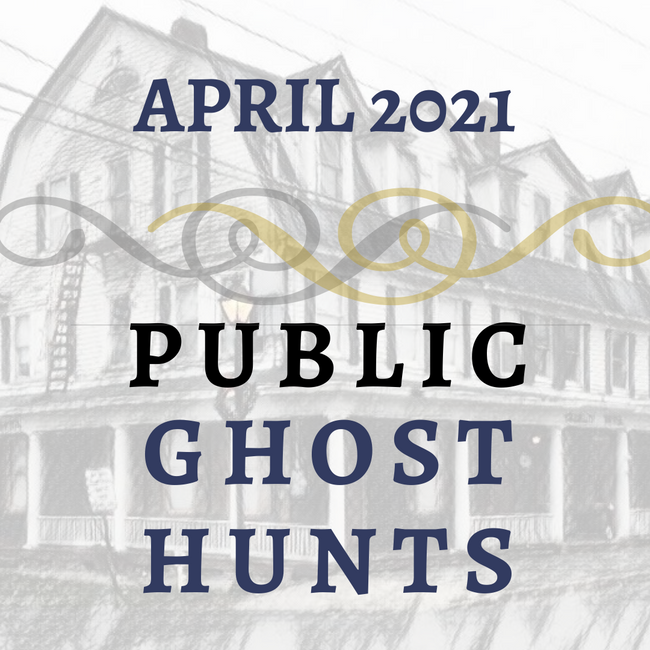 April 2021 Public Ghost Hunts