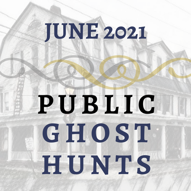 June 2021 Public Ghost Hunts