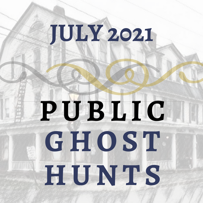 July 2021 Public Ghost Hunts