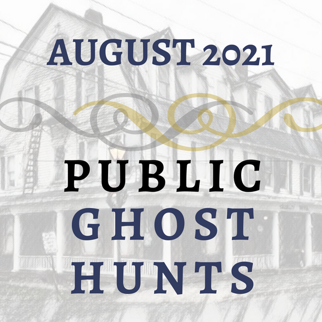 August 2021 Public Ghost Hunts