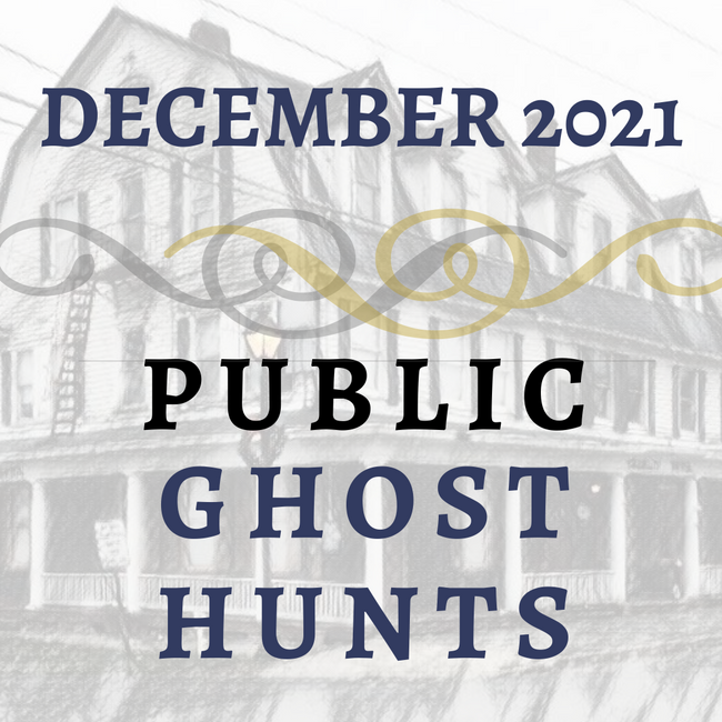 December 2021 Public Ghost Hunts