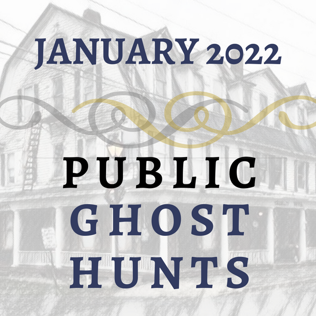 January 2022 Public Ghost Hunts