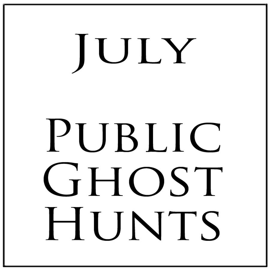 July 2019 Public Ghost Hunts